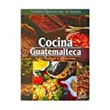 img - for Cocina Guatemalteca/ Guatemalan Cuisine: Arte, Sabor Y Colorido (Spanish Edition) book / textbook / text book