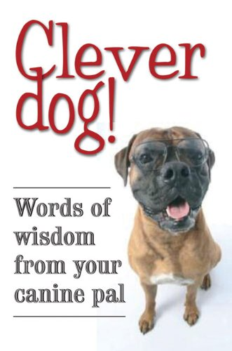 Clever Dog!: Words of Wisdom from Your Canine Pal - Quercus