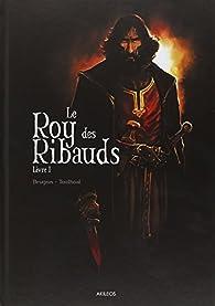 Le Roy des Ribauds, Livre 1 par Ronan Toulhoat