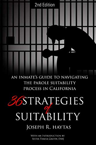 36 Strategies of Suitability, 2nd Edition: An inmate's Guide to Navigating the Parole Suitability Process in California