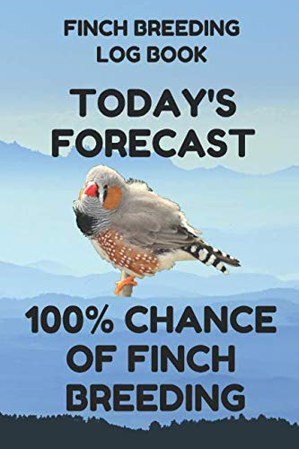 Finch Breeding Log Book: Record Book for Finch Bird Breeders, 6 by 9 Inches, Funny Forecast Blue Cover