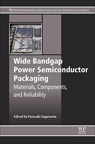 (Wide Bandgap Power Semiconductor Packaging: Materials, Components, and Reliability (Woodhead Publishing Series in Electronic and Optical Materials))