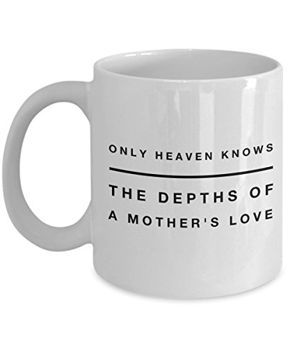 Only Heaven Knows The Depths Of A Mother'S Love, 11Oz Coffee Mug Unique Gift Idea for Him, Her, Mom, Dad - Perfect Birthday Gifts for Men or Women/B ()