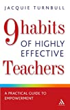 9 Habits of Highly Effective Teachers : A Practical Guide to Empowerment, Turnbull, Jacquie and Turnbull, 0826491219