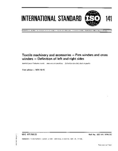 - ISO 141:1976, Textile machinery and accessories -- Pirn winders and cross winders -- Definition of left and right sides