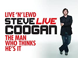 Steve Coogan: Live 'n' Lewd and The Man Who Thinks He's It