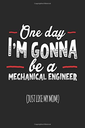 Download One Day I'm Gonna Be A Mechanical Engineer (Just Like My Mom!): Blank Lined Notebook Journals pdf epub