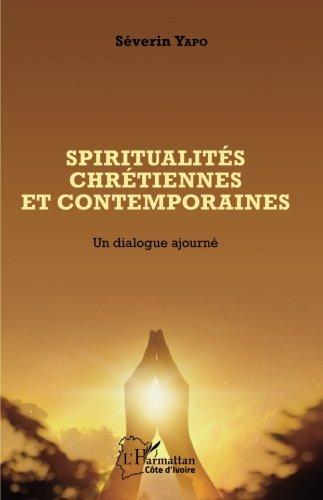Spiritualités chrétiennes et contemporaines: Un dialogue ajourné (French Edition)