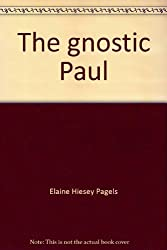 The gnostic Paul: Gnostic exegesis of the Pauline letters