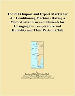 Book The 2013 Import and Export Market for Air Conditioning Machines Having a Motor-Driven Fan and Elements for Changing the Temperature and Humidity and Their Parts in Chile