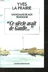 Ce siecle avait de Gaulle--: Un homme de mer temoigne (French Edition)