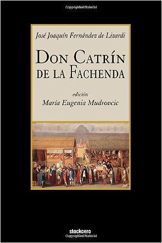 Don catrin de la fachenda spanish edition jose joaquin fernandez don catrin de la fachenda spanish edition jose joaquin fernandez de lizardi maria eugenia mudrovcic 9781934768297 amazon books fandeluxe Gallery