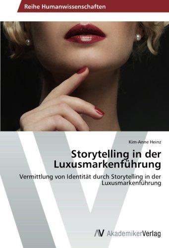 Storytelling in der Luxusmarkenführung: Vermittlung von Identität durch Storytelling in der Luxusmarkenführung