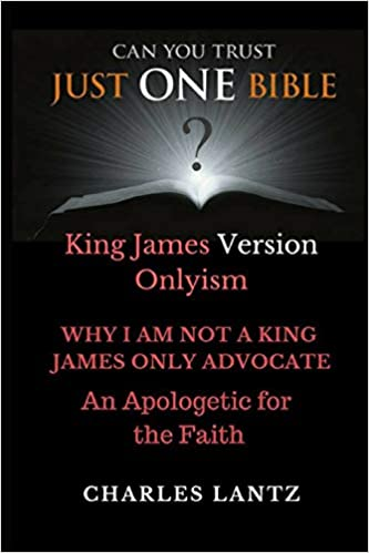 Just One Bible? Why I am NOT a King James Only Advocate!: An
