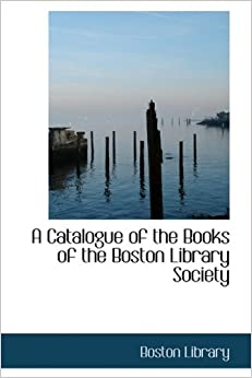 Book A Catalogue of the Books of the Boston Library Society