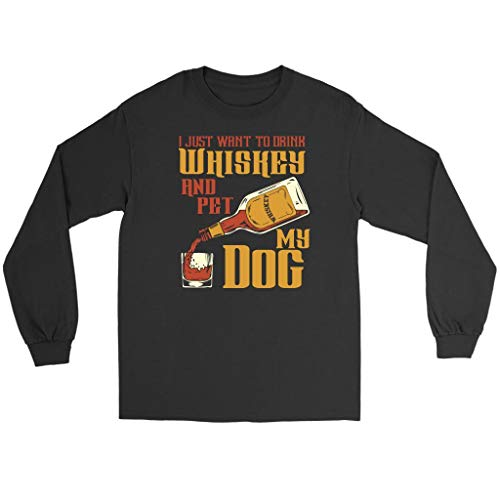 I Just Want to Drink Whiskey & Pet My Dog Cute Funny Lover Gift Idea Long Sleeve Black