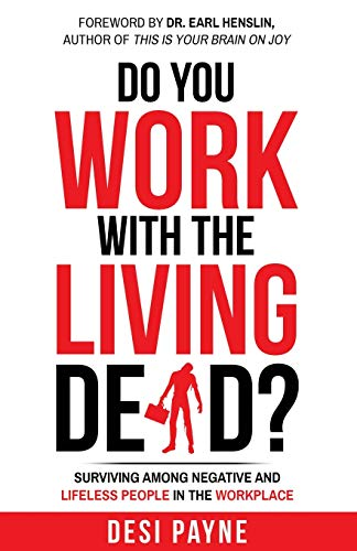 Do You Work with the Living Dead?: Surviving Among Negative and Lifeless People in the Workplace