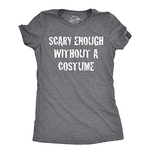 Womens Scary Enough Without a Costume Funny T Shirts Halloween Novelty T Shirt (Dark Heather Grey) -