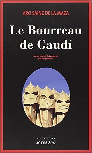 Le bourreau de Gaudi - Aro Sáinz de la Maza