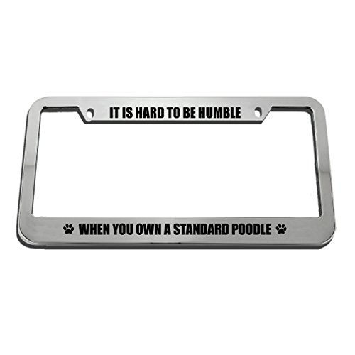 Poodle Frame (Speedy Pros It is Hard to Be Humble When You Own A Standard Poodle License Plate Frame Tag)