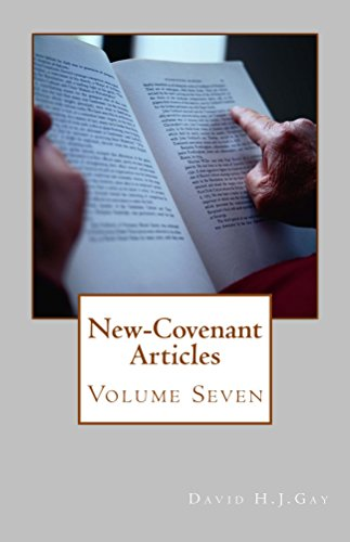 New-Covenant Articles: Volume Seven by [Gay, David H.J.]