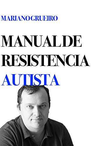 Manual de resistencia autista: un manual escrito por su autor, una persona con autismo por Mariano Grueiro