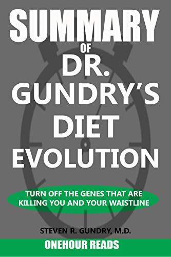 SUMMARY Of Dr. Gundry's Diet Evolution: Turn Off the Genes That Are Killing You and Your Waistline (Best Exercise Regimen For Weight Loss)