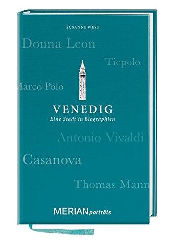 Venedig. Eine Stadt in Biographien: MERIAN porträts