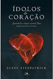 Ídolos do coração - Ed. revisada e atualizada