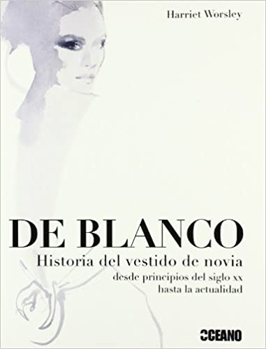 De blanco: Historia Del Vestido De Novia (Para Ver) (Spanish Edition): Harriet Worsley: 9788475565613: Amazon.com: Books