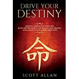 Drive Your Destiny: Drive Your Destiny: Create a Vision for Your Life, Build Better Habits for Wealth and Health, and Unlock Your Inner Greatness