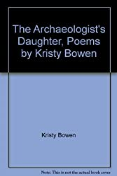 The Archaeologist's Daughter, Poems by Kristy Bowen