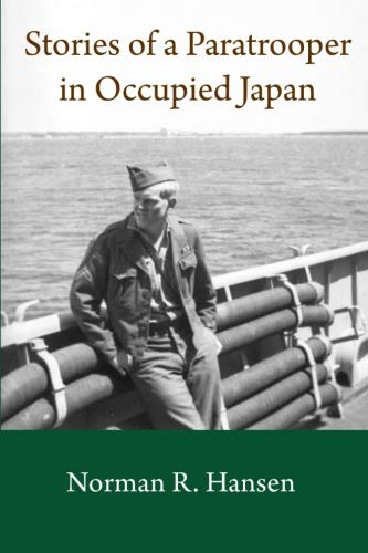 Airborne 11th - Stories of a Paratrooper in Occupied Japan: A Clerk and Paratrooper in the 11th Airborne Division in Sendai, Japan in 1946-47 after WW II.