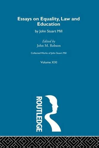 Collected Works of John Stuart Mill: XXI. Essays on Equality, Law and Education (Volume 21) (Collected Works Of Mill)