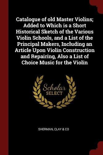 Catalogue of old Master Violins; Added to Which is a Short Historical Sketch of the Various Violin Schools, and a List of the Principal Makers, ... Also a List of Choice Music for the Violin pdf