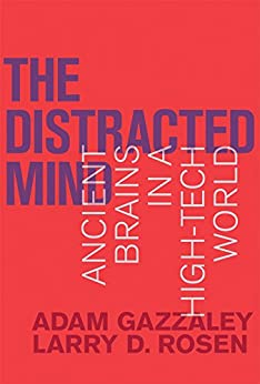 The Distracted Mind: Ancient Brains in a High-Tech World (MIT Press) by [Gazzaley, Adam, Rosen, Larry D.]