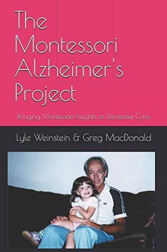 The Montessori Alzheimer's Project: Bringing Montessori Insights to Dementia Care