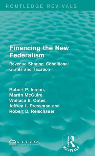 Financing the New Federalism: Revenue Sharing, Conditional Grants and Taxation (Routledge Revivals)