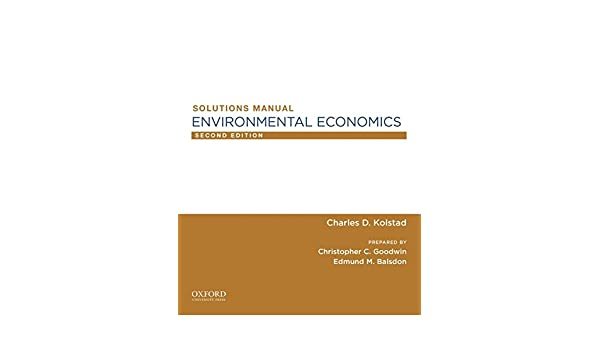 environmental economics sm professor of environmental economics and rh amazon com au Environmental Economics Graduate Programs solutions manual for environmental economics charles d kolstad pdf