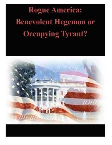 Rogue America: Benevolent Hegemon or Occupying Tyrant?