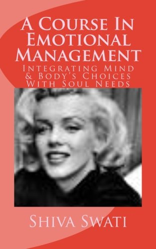 A Course in Emotional Management: Integrating Mind's Choices with soul needs- Moving Towards Happiness in steps (Volume 1) ebook