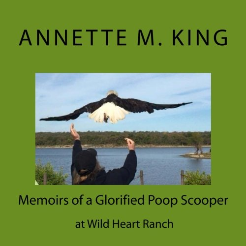 Memoirs of a Glorified Poop Scooper at Wild Heart Ranch: Memoirs of a Glorified Poop Scooper at Wild Heart Ranch