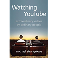 Watching YouTube: Extraordinary Videos by Ordinary People (Digital Futures)