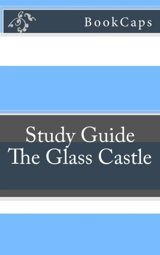 The Glass Castle: A BookCaps Study Guide - Glass Castle