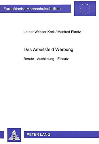 Das Arbeitsfeld Werbung: Berufe - Ausbildung - Einsatz (Europäische Hochschulschriften / European University Studies / Publications Universitaires Européennes)