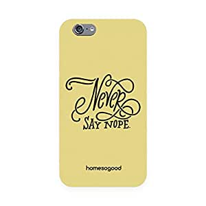 HomeSoGood Never Say Nope Yellow 3D Mobile Case For iPhone 6 (Back Cover)