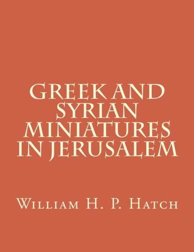 Greek and Syrian Miniatures in Jerusalem (Medieval Academy Books) (Volume 6)