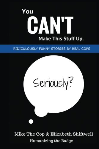 You Can#039t Make This Stuff Up: Ridiculously Funny Stories by Real Cops