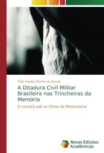 A Ditadura Civil Militar Brasileira nas Trincheiras da Memória: O Leviatã sob os Olhos de Mnemósine