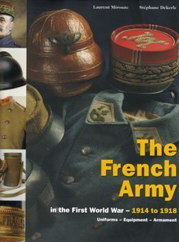 French Army Volume 2 In the First World War - 1914-1918 Uniforms - Equipment - Armament (First Start French Ii)